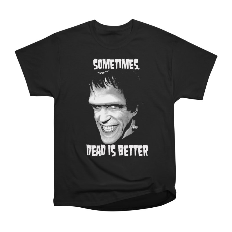 dead is better Women's Classic Unisex T-Shirt by Brimstone Designs