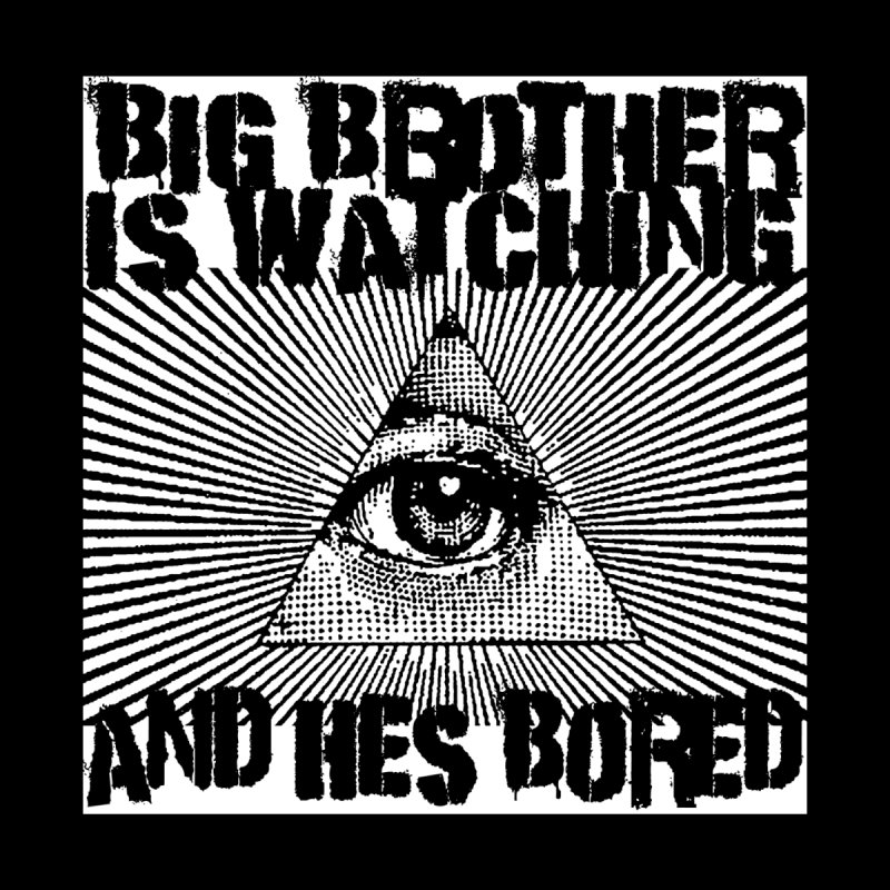 BIG BROTHER'S BORED by Brimstone Designs