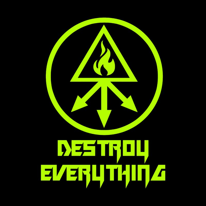 DESTROY EVERYTHING by Brimstone Designs