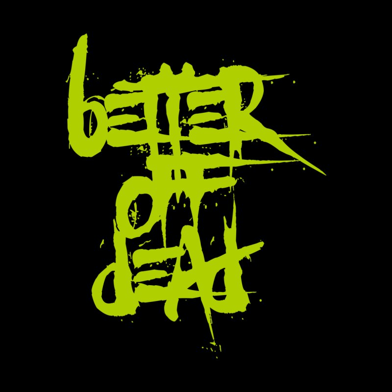 BETTEROFFDEAD by Brimstone Designs