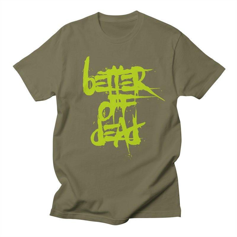 BETTEROFFDEAD Women's Regular Unisex T-Shirt by Brimstone Designs