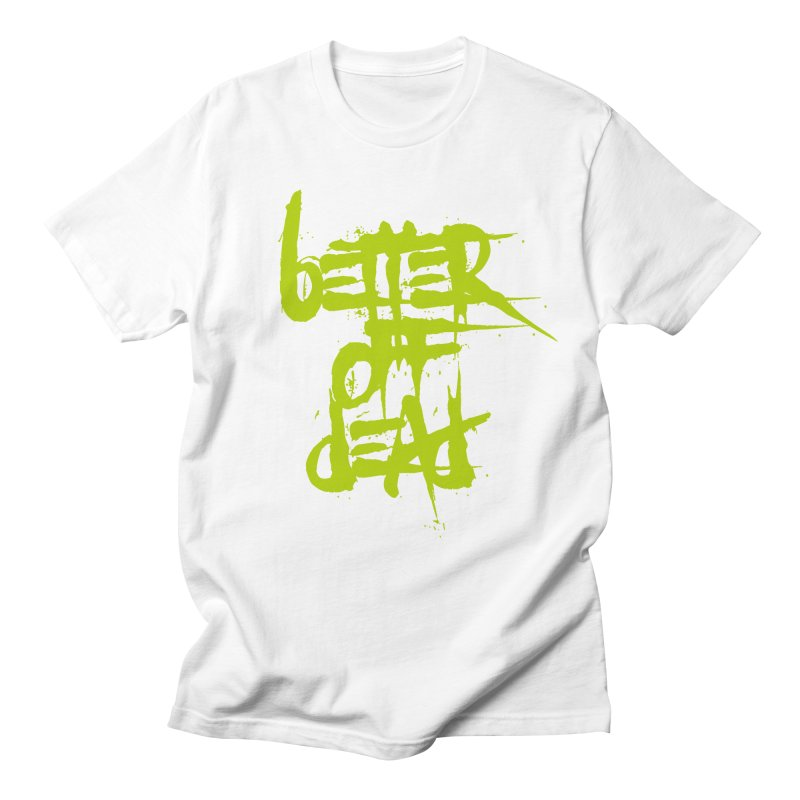 BETTEROFFDEAD Women's Regular Unisex T-Shirt by Brimstone Designs