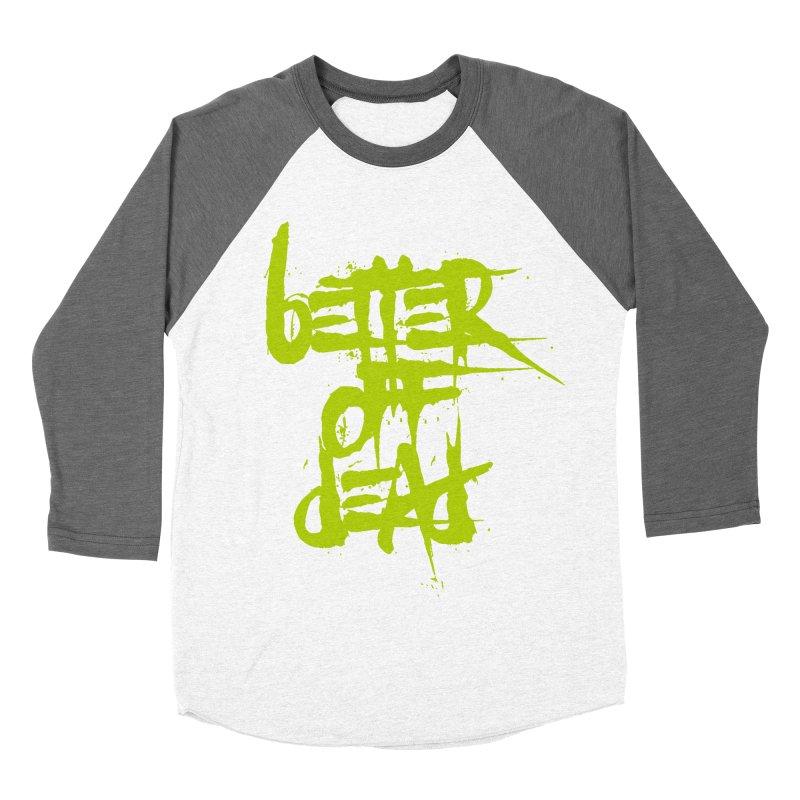BETTEROFFDEAD Men's Baseball Triblend Longsleeve T-Shirt by Brimstone Designs