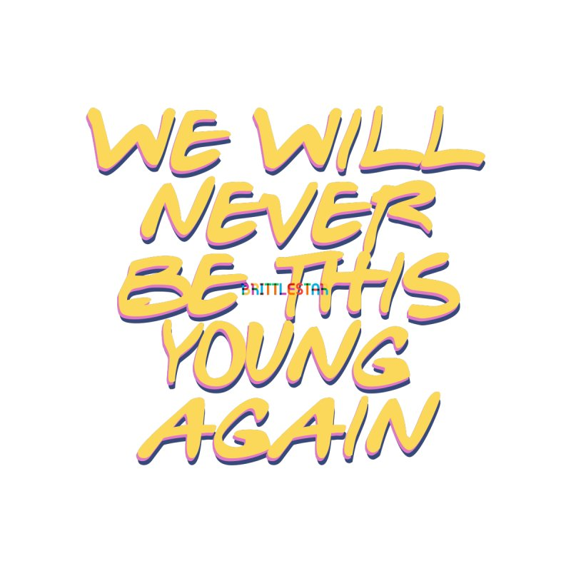 WE WILL NEVER BE THIS YOUNG AGAIN Men's T-Shirt by THE BRITTLESTORE