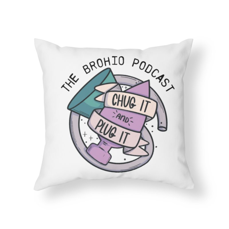 Chug it and Plug it!! Home Throw Pillow by Brohio Merch