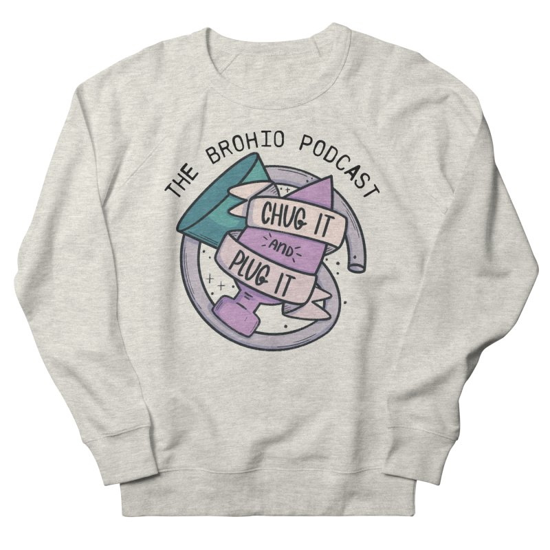Chug it and Plug it!! Women's French Terry Sweatshirt by Brohio Merch
