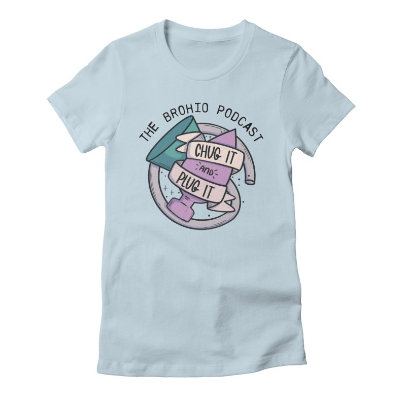 Chug it and Plug it!! Women's Fitted T-Shirt by Brohio Merch