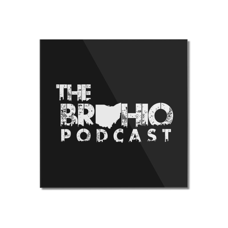 Brohio logo ALL WHITE Home Mounted Acrylic Print by Brohio Merch