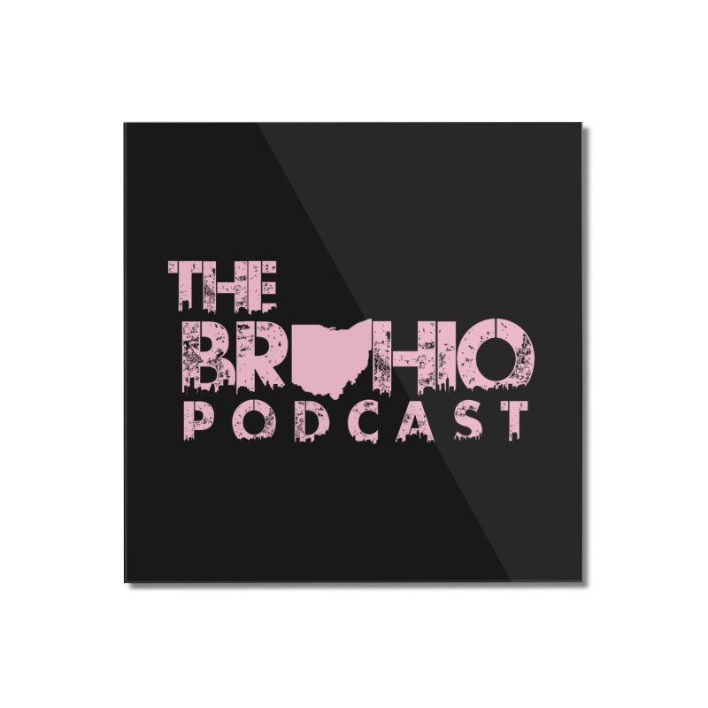 Pink logo Home Mounted Acrylic Print by Brohio Merch