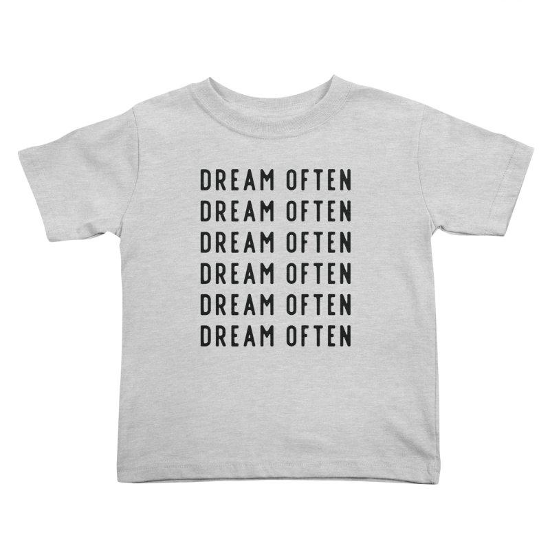 Dream Often Kids Toddler T-Shirt by Broken & Coastal
