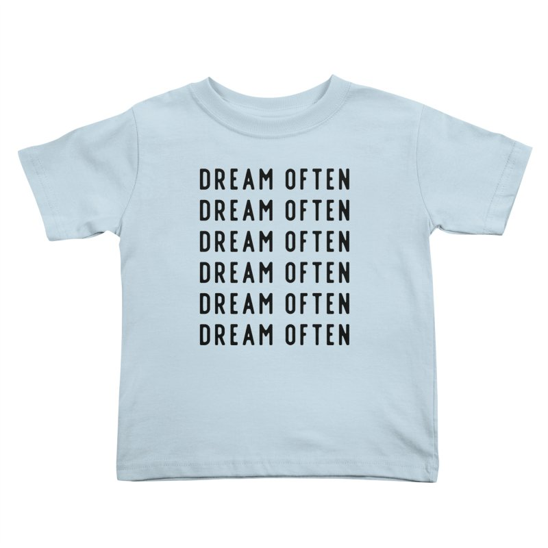 Dream Often Kids Toddler T-Shirt by Broken & Coastal