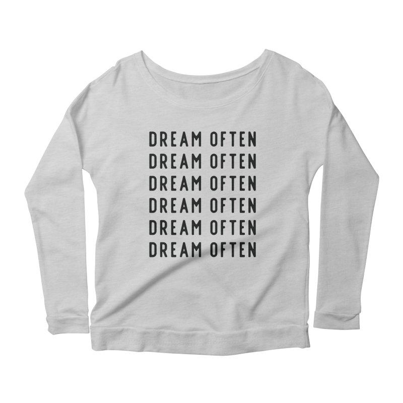 Dream Often Women's Scoop Neck Longsleeve T-Shirt by Broken & Coastal