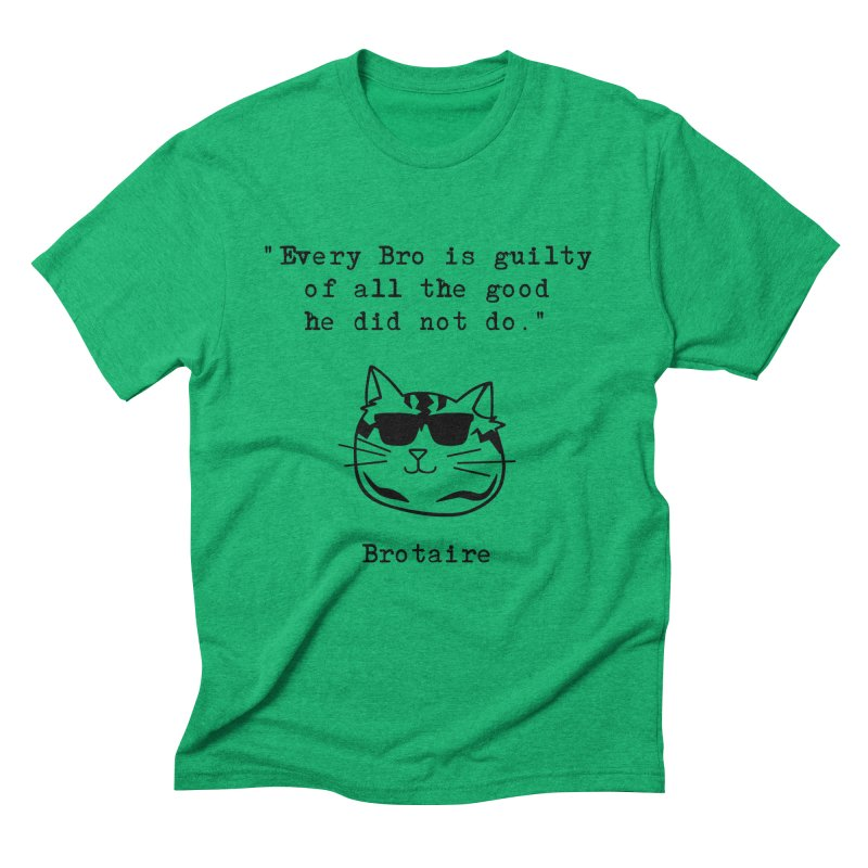 Brotaire's Quote Men's Triblend T-Shirt by Brotaire's Shop