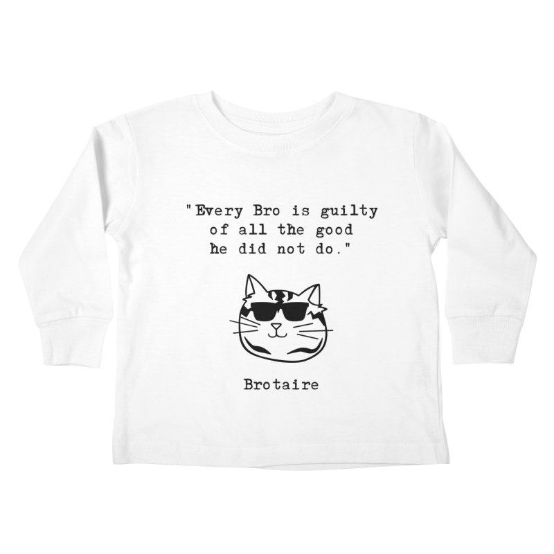 Brotaire's Quote Kids Toddler Longsleeve T-Shirt by Brotaire's Shop