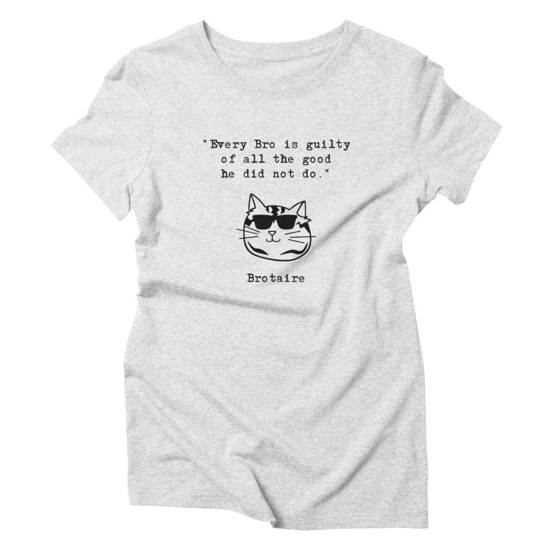 Brotaire's Quote Women's T-Shirt by Brotaire's Shop