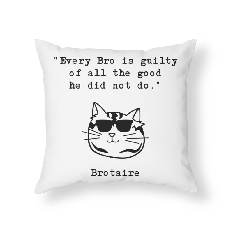 Brotaire's Quote Home Throw Pillow by Brotaire's Shop