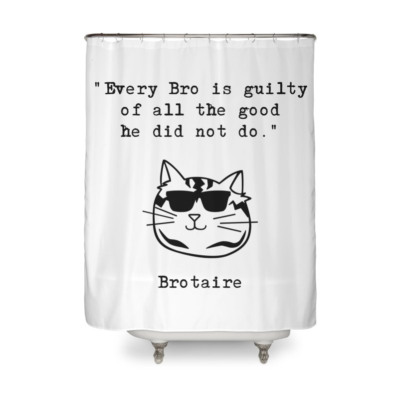 Brotaire's Quote Home Shower Curtain by Brotaire's Shop