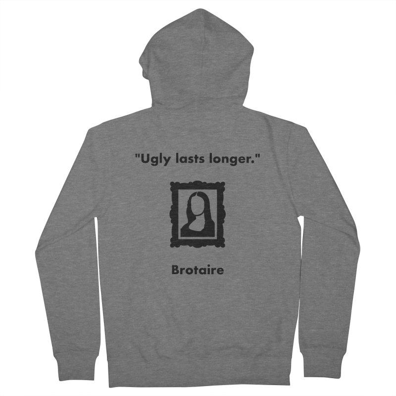 Ugly Lasts Longer Women's Zip-Up Hoody by Brotaire's Shop