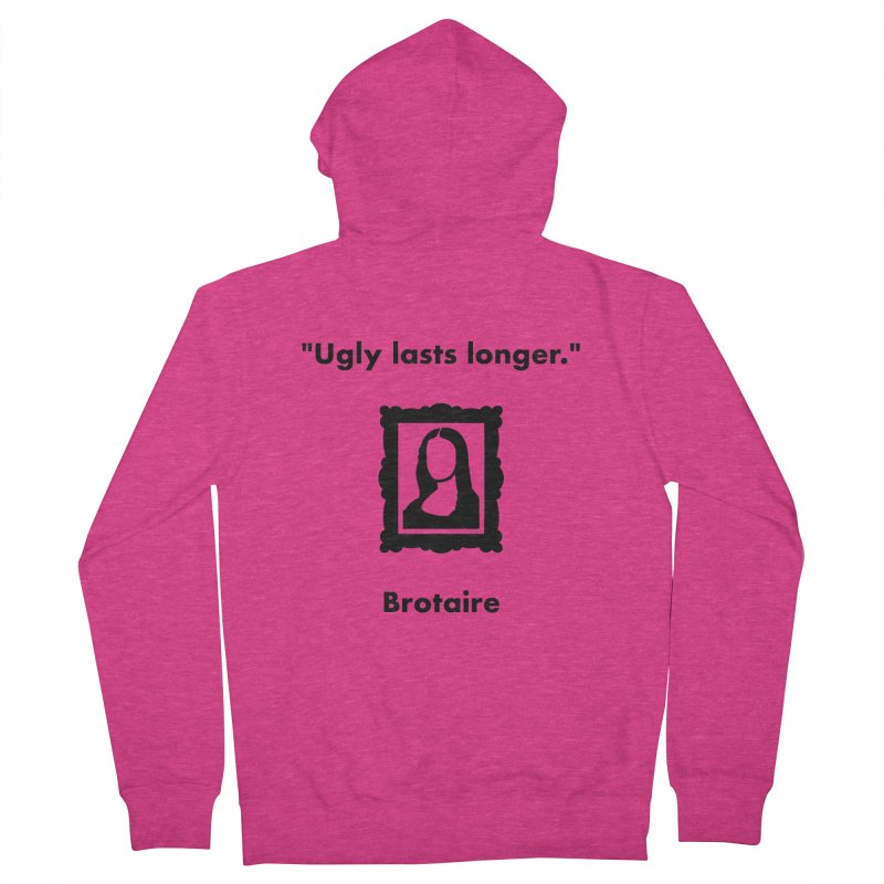 Ugly Lasts Longer Women's Zip-Up Hoody by Brotaire's Shop