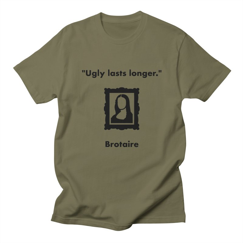 Ugly Lasts Longer Women's Regular Unisex T-Shirt by Brotaire's Shop