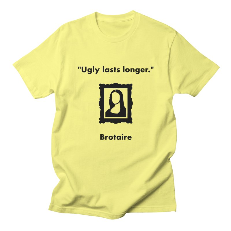Ugly Lasts Longer Men's Regular T-Shirt by Brotaire's Shop