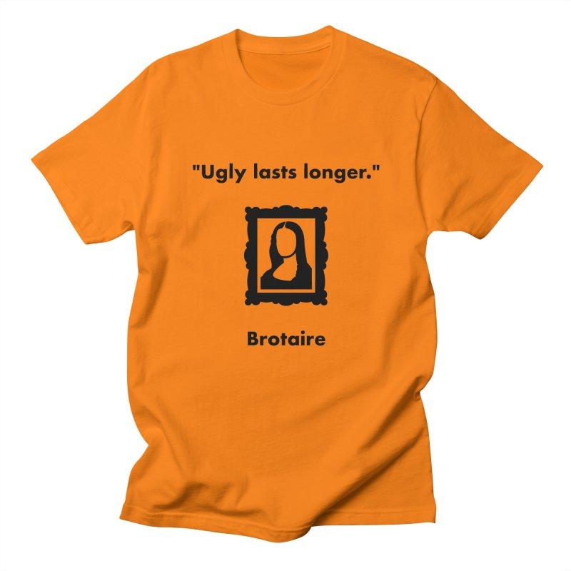 Ugly Lasts Longer Men's T-Shirt by Brotaire's Shop