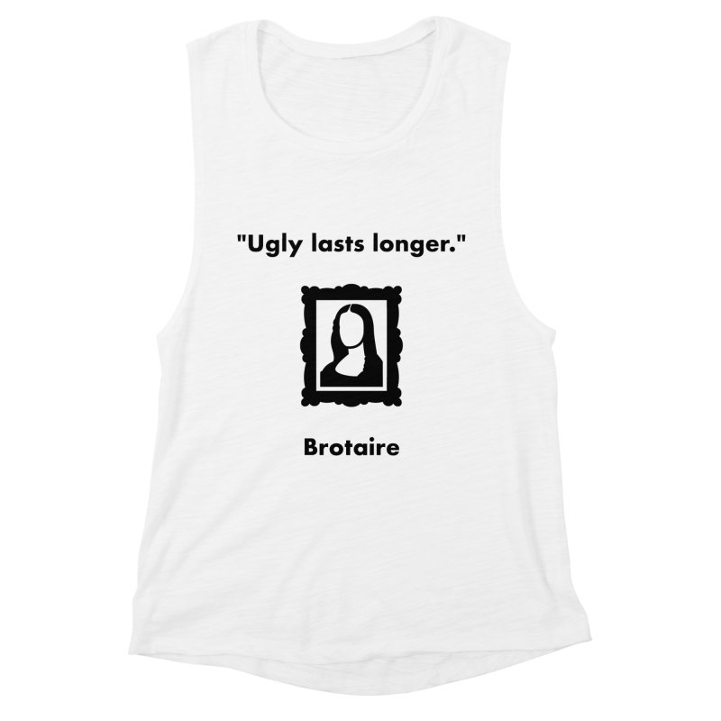 Ugly Lasts Longer Women's Muscle Tank by Brotaire's Shop
