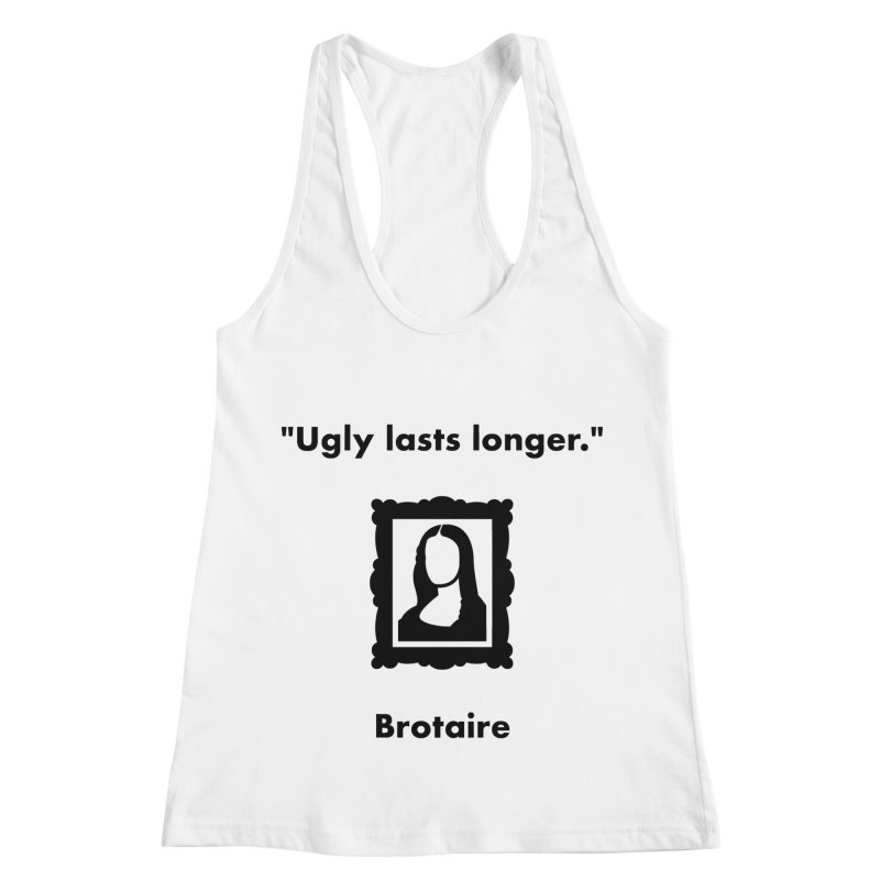 Ugly Lasts Longer Women's Tank by Brotaire's Shop