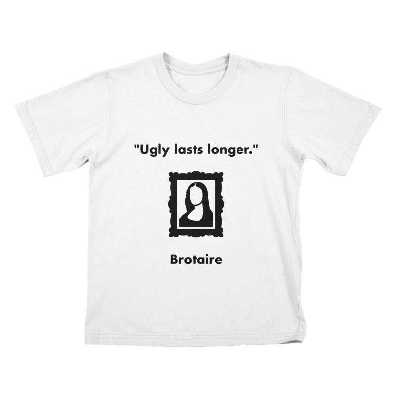 Ugly Lasts Longer Kids T-Shirt by Brotaire's Shop