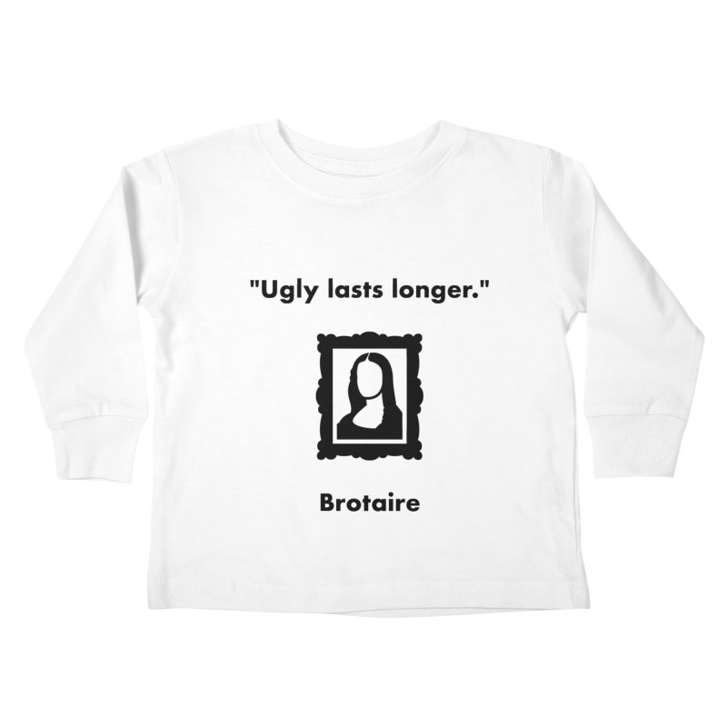 Ugly Lasts Longer Kids Toddler Longsleeve T-Shirt by Brotaire's Shop