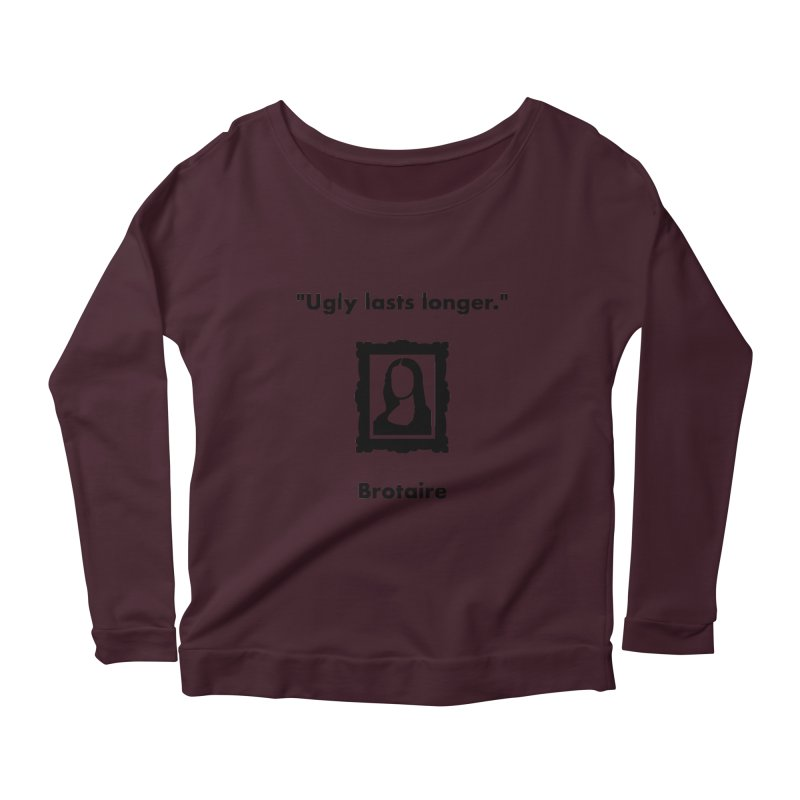 Ugly Lasts Longer Women's Scoop Neck Longsleeve T-Shirt by Brotaire's Shop