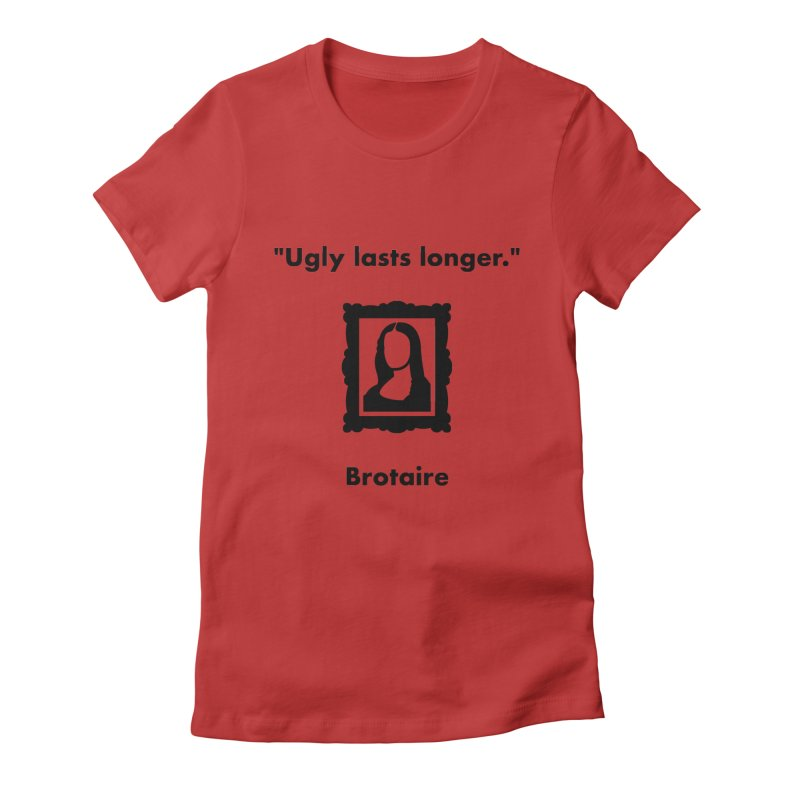 Ugly Lasts Longer Women's Fitted T-Shirt by Brotaire's Shop