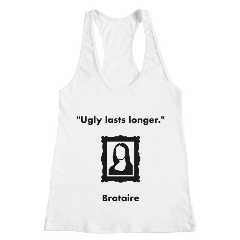Ugly Lasts Longer Women's Racerback Tank by Brotaire's Shop