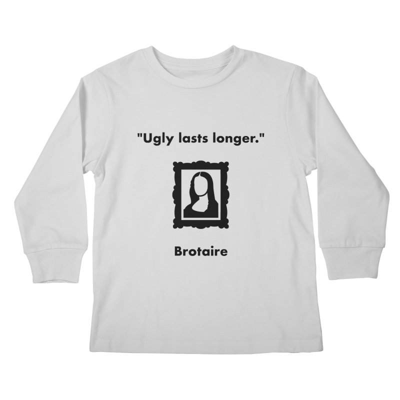 Ugly Lasts Longer Kids Longsleeve T-Shirt by Brotaire's Shop