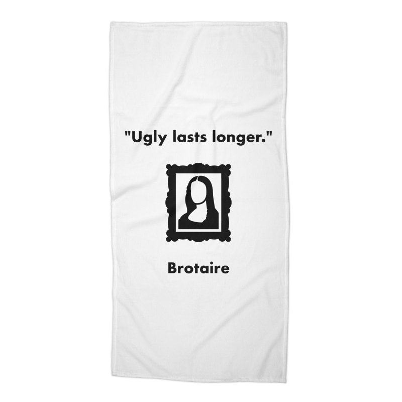 Ugly Lasts Longer Accessories Beach Towel by Brotaire's Shop