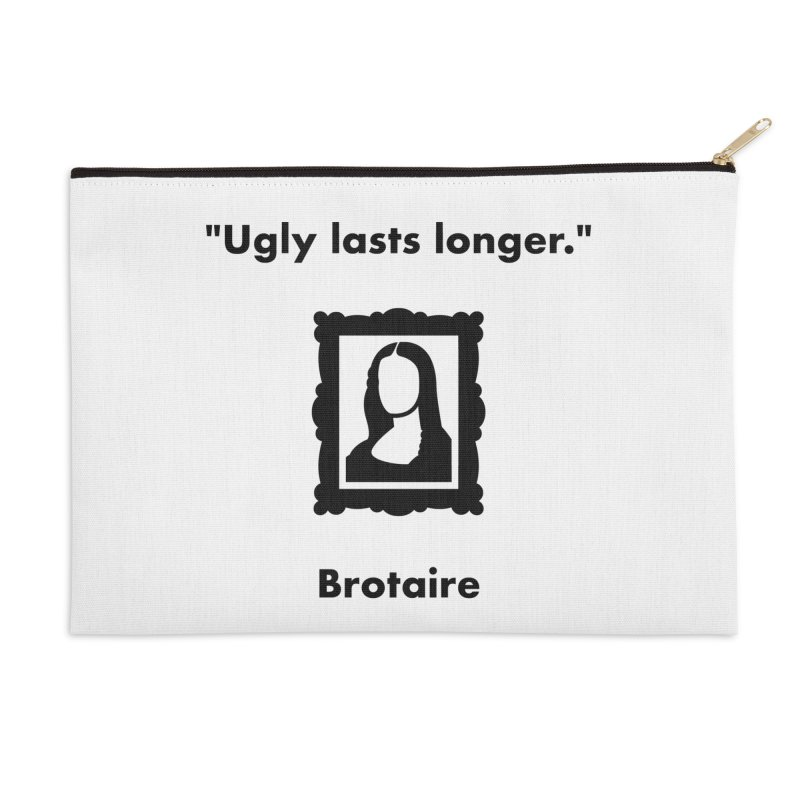 Ugly Lasts Longer Accessories Zip Pouch by Brotaire's Shop