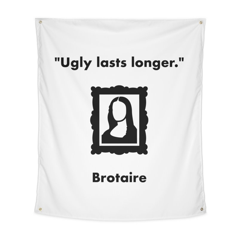Ugly Lasts Longer Home Tapestry by Brotaire's Shop