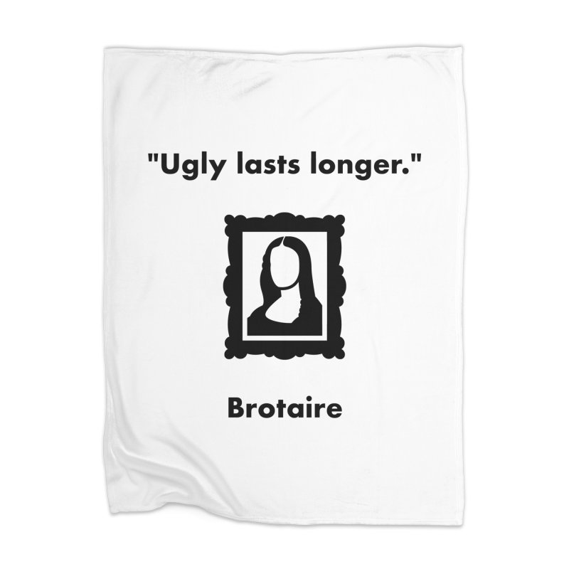 Ugly Lasts Longer Home Blanket by Brotaire's Shop