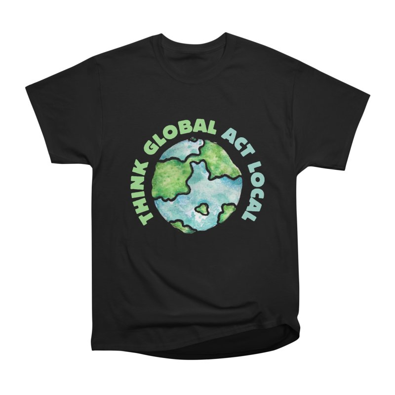 Think global act local Men's T-Shirt by BubbSnugg