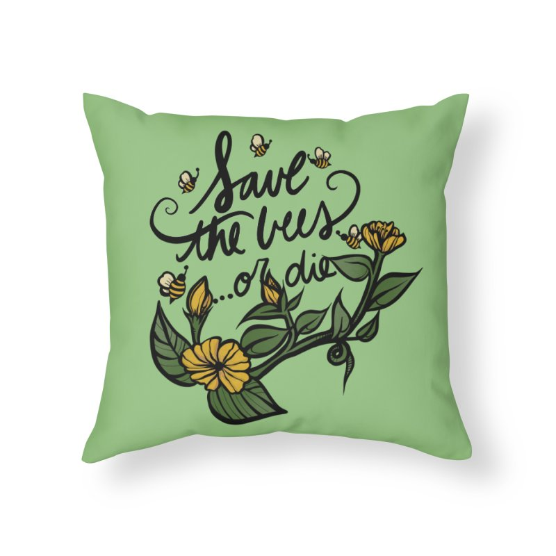 Save the Bees or Die Home Throw Pillow by BubbSnugg