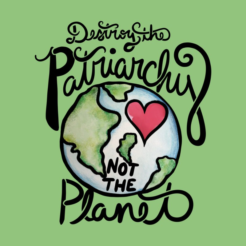 Destroy the patriarchy not the planet Men's T-Shirt by BubbSnugg