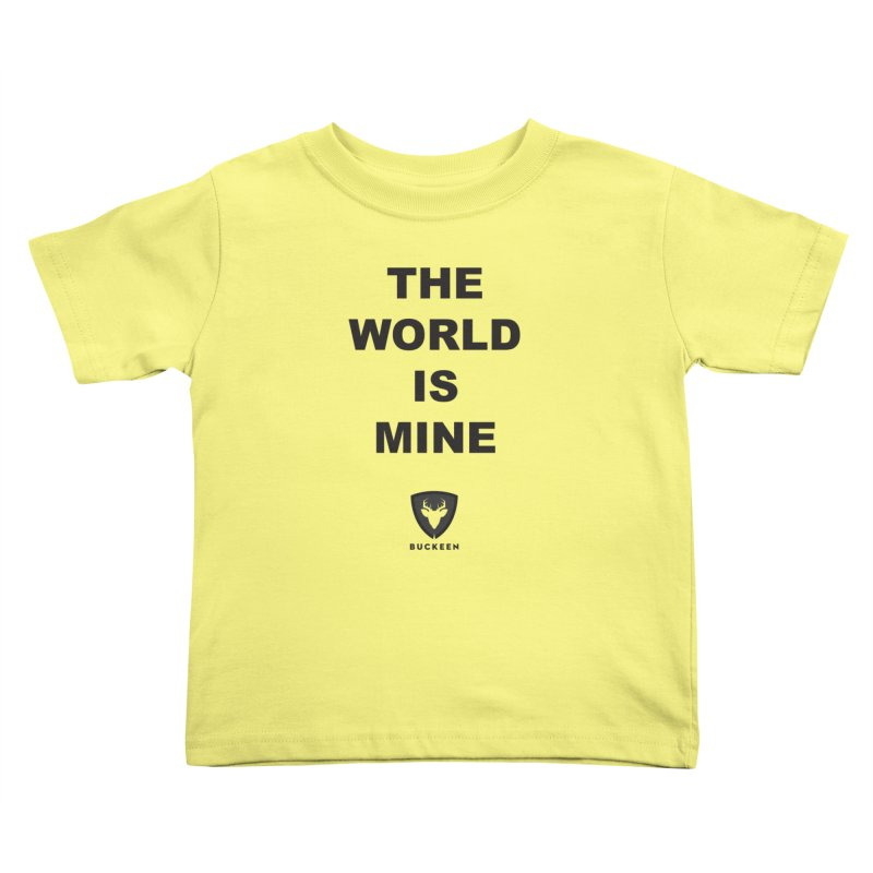 The World is Mine Kids Toddler T-Shirt by Buckeen