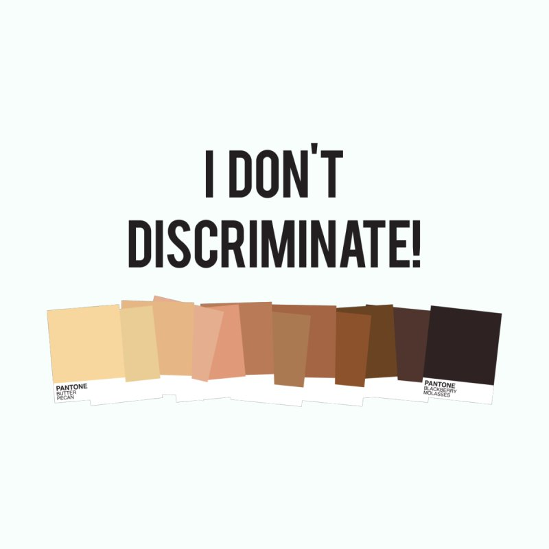 I Don't Discriminate   by Buckeen