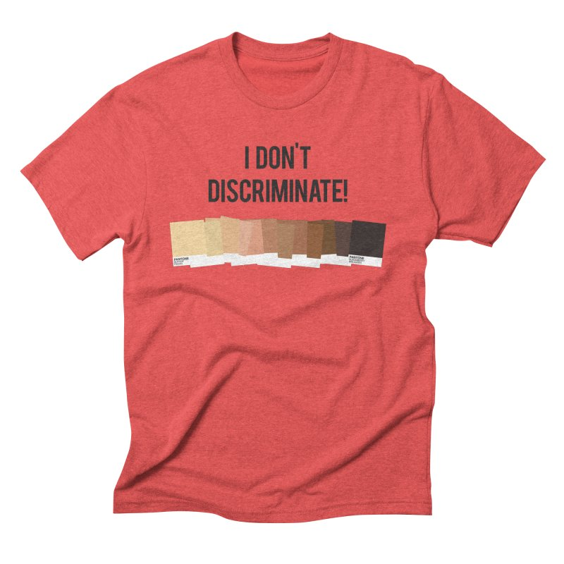 I Don't Discriminate Men's Triblend T-Shirt by Buckeen