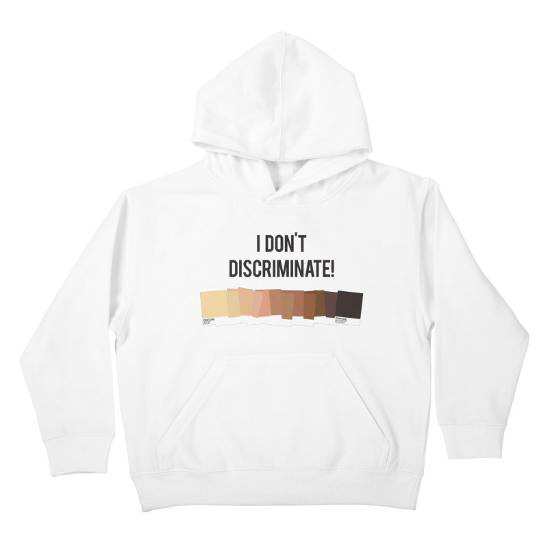 I Don't Discriminate Kids Pullover Hoody by Buckeen