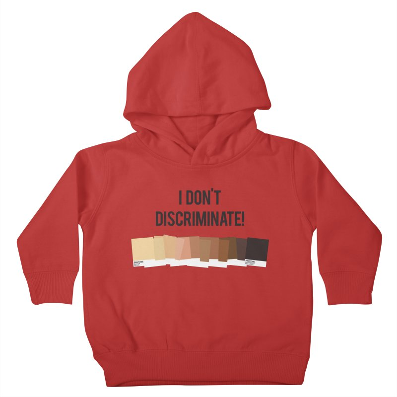 I Don't Discriminate Kids Toddler Pullover Hoody by Buckeen
