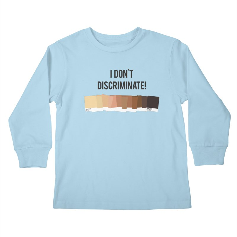 I Don't Discriminate Kids Longsleeve T-Shirt by Buckeen