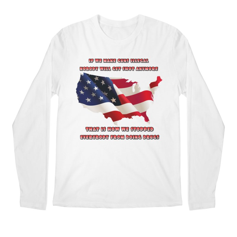 Guns and Drugs Men's Longsleeve T-Shirt by Will's Buckin' Stuff
