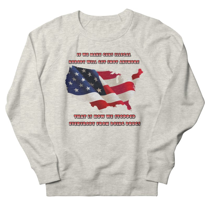 Guns and Drugs Women's Sweatshirt by Will's Buckin' Stuff