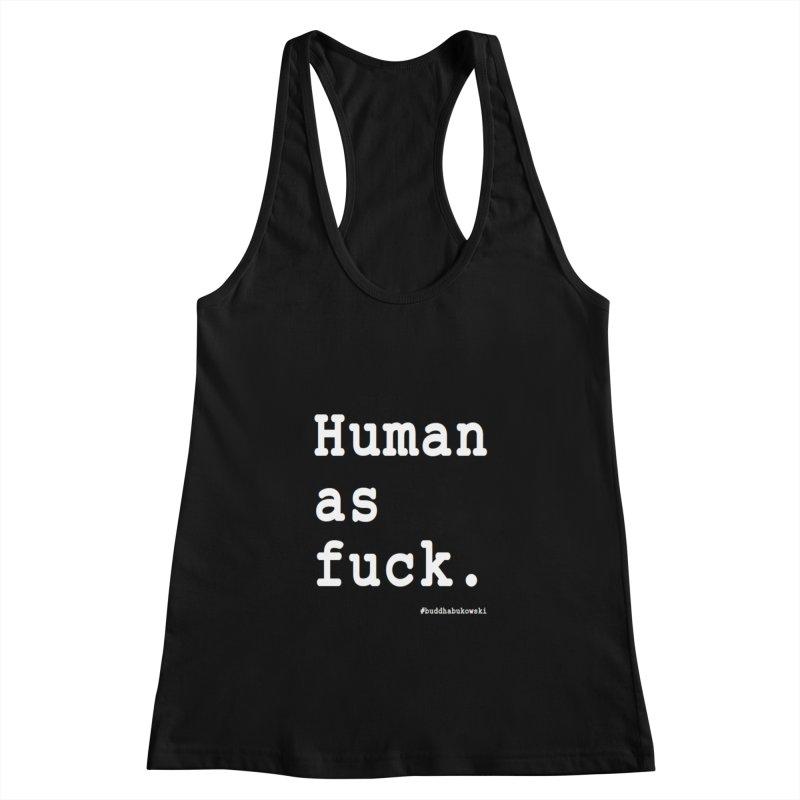 #buddhabukowski HUMAN Women's Racerback Tank by buddhabukowski's shop
